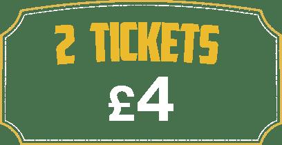 2 Tickets £4