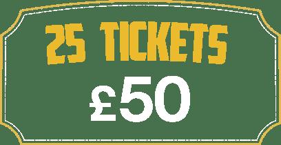 25 Tickets £50