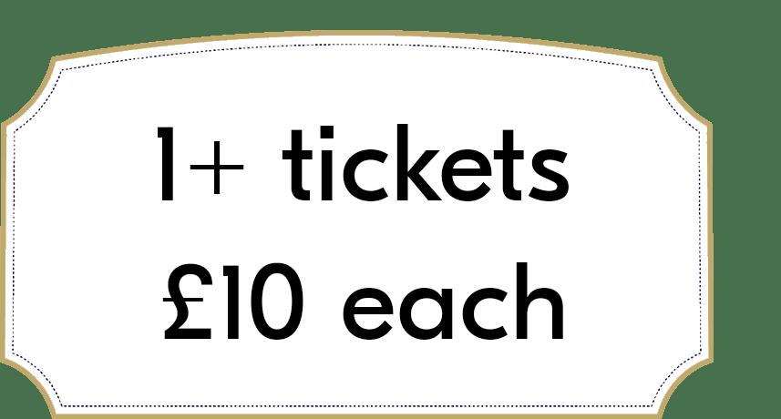 1+ tickets £10 each