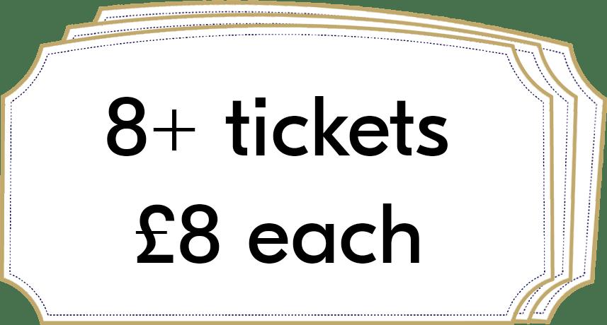 8+ tickets £8 each